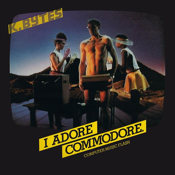 K.BYTES: I Adore Commodore - Computer Music Flash LP
