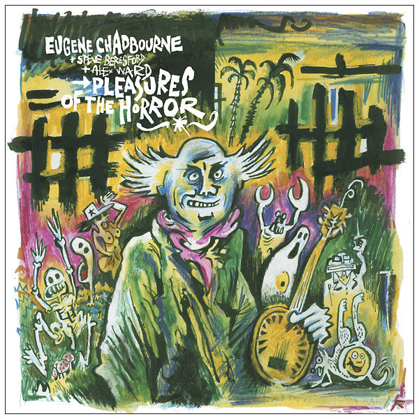 EUGENE CHADBOURNE WITH STEVE BERESFORD & ALEX WARD: Pleasures of the Horror LP