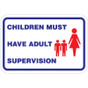 """Children Must Have Adult Supervision Sign - 18"""" x 12"""""""