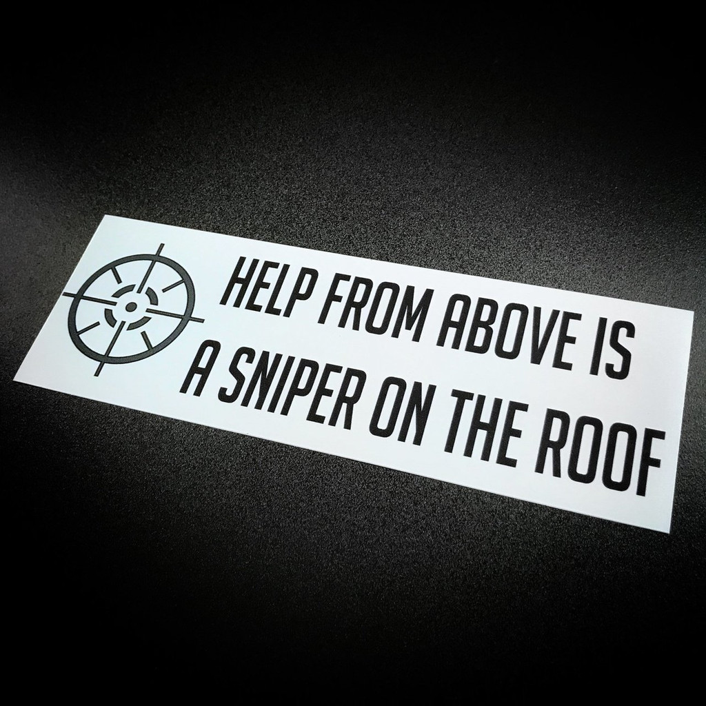 Help from above is a sniper on the roof sticker