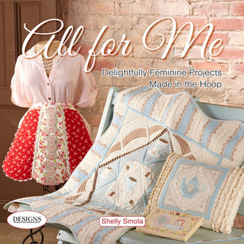 All For Me - Feminine Projects Made In The Hoop Book By Shelly Smola