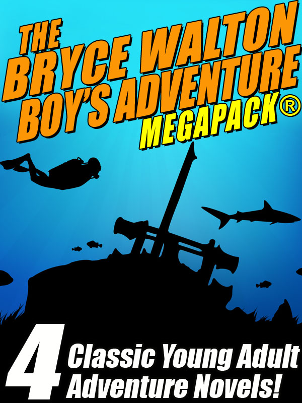 The Bryce Walton Boys' Adventure MEGAPACK ®