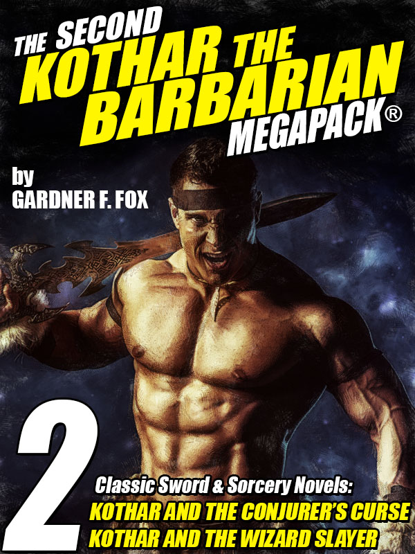 The Second Kothar the Barbarian MEGAPACK®: 2 Sword and Sorcery Novels, by Gardner F. Fox (epub/Kindle/pdf)