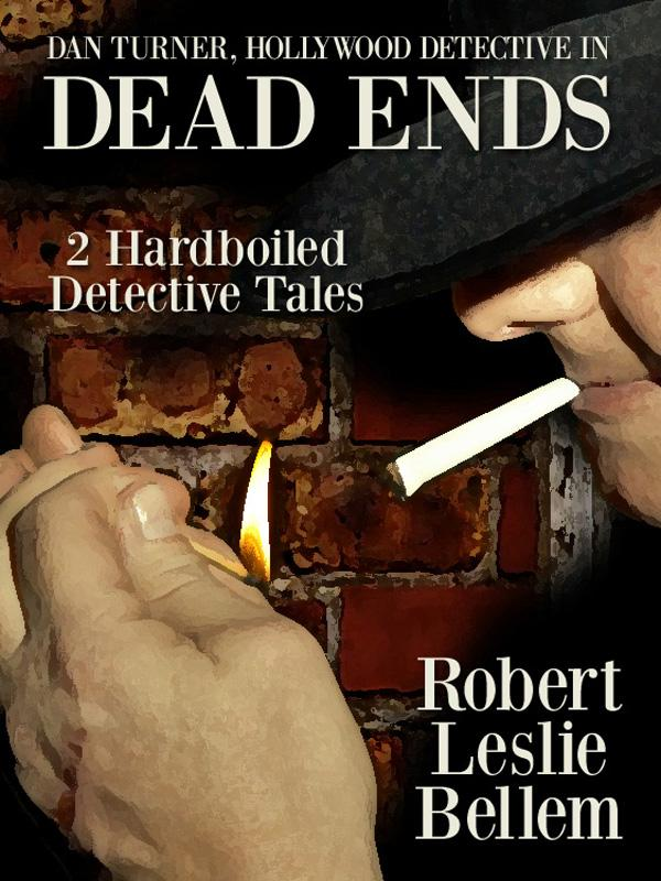 Dan Turner, Hollywood Detective: Dead Ends, by Robert Leslie Bellem  (epub/Kindle)