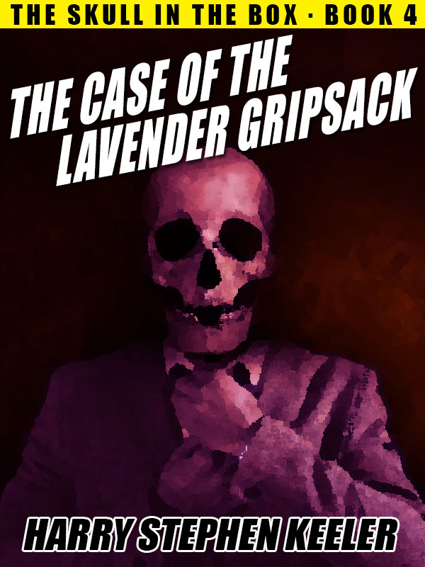 The Case of the Lavender Gripsack: The Adventures of a Skull, Book 4, by Harry Stephen Keeler  (epub/Kindle/pdf)