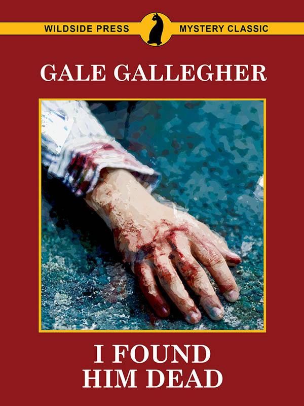 I Found Him Dead!, by Gale Gallegher (epub/Kindle/pdf)