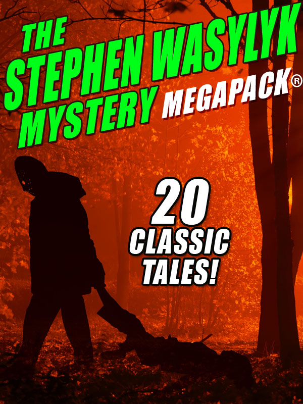 The Stephen Wasylyk Mystery MEGAPACK® (epub/Kindle/pdf)