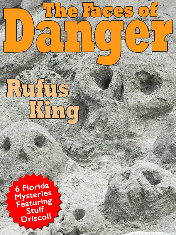 The Faces of Danger: 6 Florida Mysteries Featuring Sheriff Stuff Driscoll , by Rufus King (epub/Kindle/pdf)