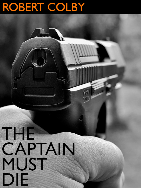 The Captain Must Die, by Robert Colby (epub/Kindle/pdf)