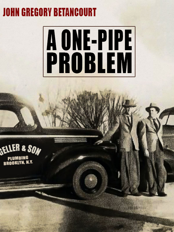 A One-Pipe Problem, by John Gregory Betancourt  (epub/Kindle/pdf)
