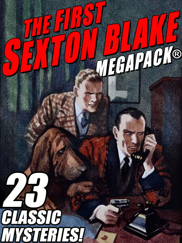 The First Sexton Blake MEGAPACK®: 23 Classic Mystery Cases (epub/Kindle/pdf)