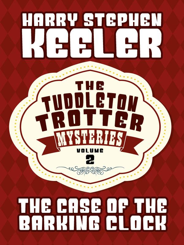 The Case of the Barking Clock (The Tuddleton Trotter Mysteries, Vol. 2), by Harry Stephen Keeler and Hazel Goodwin Keeler (epub/Kindle/pdf)
