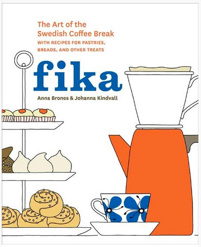 FIKA: The Art of the Swedish Coffee Break  by Anna Brones & Johanna Kindvall