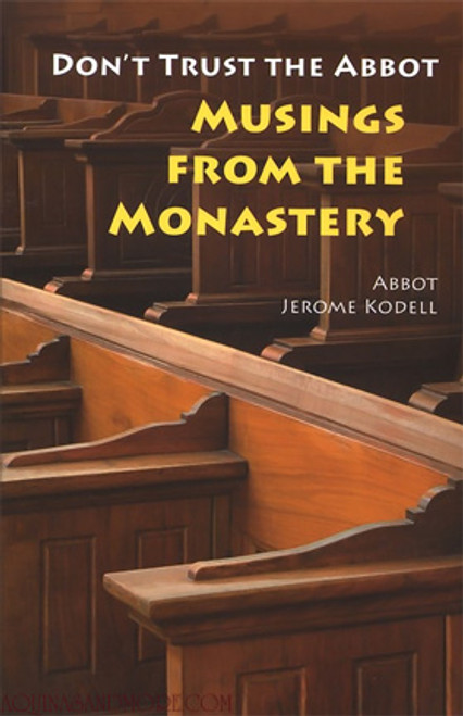 Don't Trust the Abbot: Musings from the Monastery