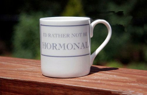 I'd Rather Not be Hormonal
