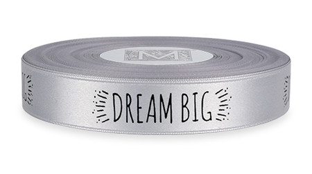 """Black ink """"Dream Big"""" on Sterling Ribbon - Double Faced Satin Sayings"""