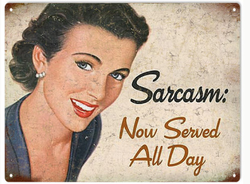 """SARCASM  NOW  SERVED  ALL  DAY"" Metal  Sign"