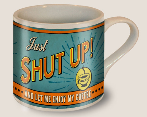 """SHUT  UP !  COFFEE  MUG"