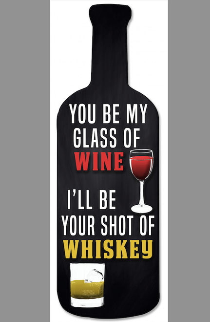 """""""YOU BE MY GLASS OF WINE, I'LL BE YOUR SHOT OF WHISKEY""""-- WOODEN SIGN"""