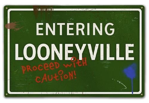 """ENTERING  LOONEYVILLE""  METAL  SIGN"