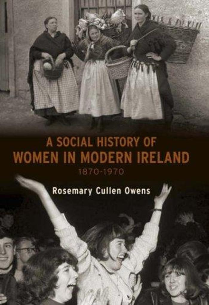 A SOCIAL HISTORY OF WOMEN IN IRELAND, 1870-1970
