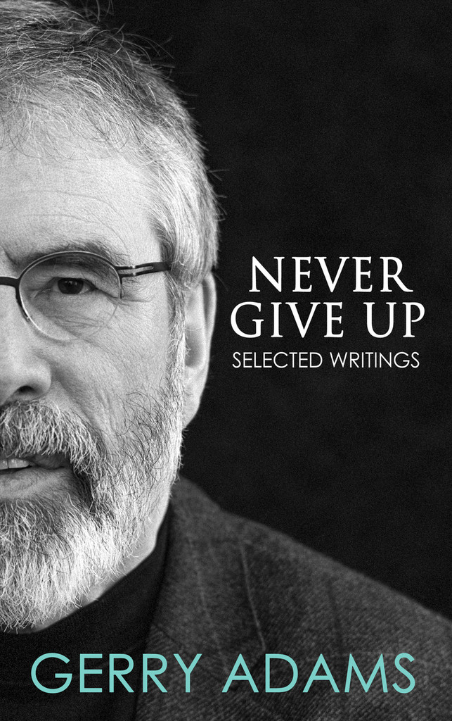 Never Give Up: Selected Writings  By Gerry Adams TD