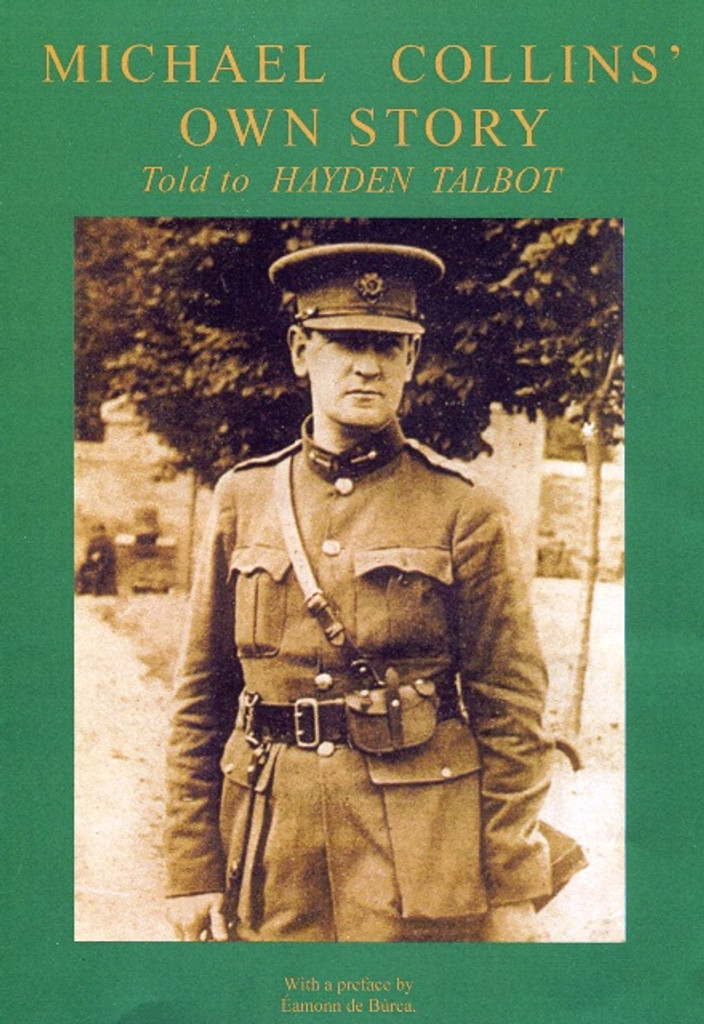 Michael Collins' Own Story. Told to Hayden Talbot