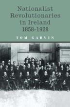 NATIONALIST REVOLUTIONARIES IN IRELAND 1858-1928