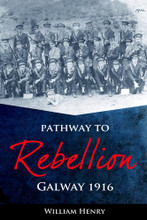 PATHWAY TO REBELLION GALWAY 1916