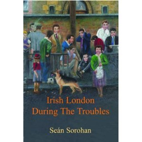 Irish London during the Troubles by Seán Sorohan
