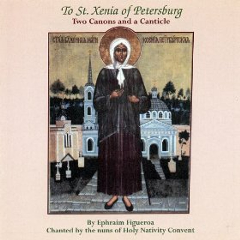 ST. XENIA OF PETERSBURG: Two Canons and a Canticle (CD)