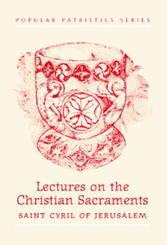 LECTURES ON THE CHRISTIAN SACRAMENTS (by St. Cyril of Jerusalem)