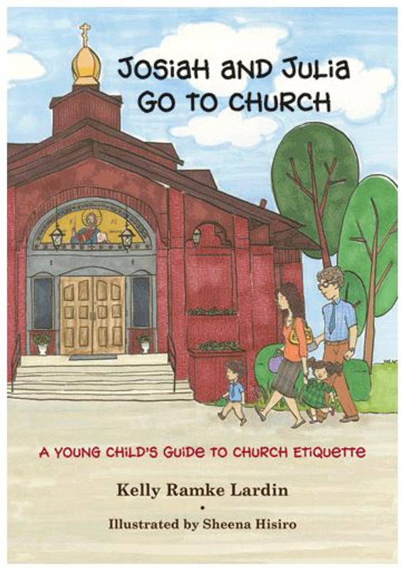 JOSIAH AND JULIA GO TO CHURCH: A Young Child's Guide to Church Etiquette