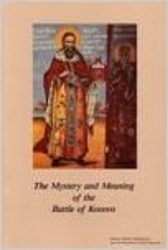 THE MYSTERY AND MEANING OF THE BATTLE OF KOSOVO: The Life of the Holy and Great Martyr Tsar Lazar of Serbia, Vol. III (A Treasury of Serbian Orthodox Spirituality)