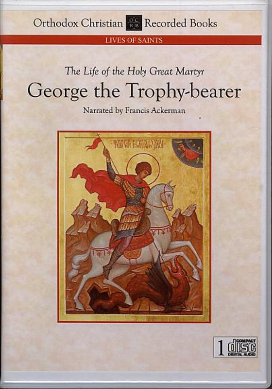 THE LIFE OF THE HOLY GREAT MARTYR GEORGE THE TROPHY-BEARER (Narrated CD)