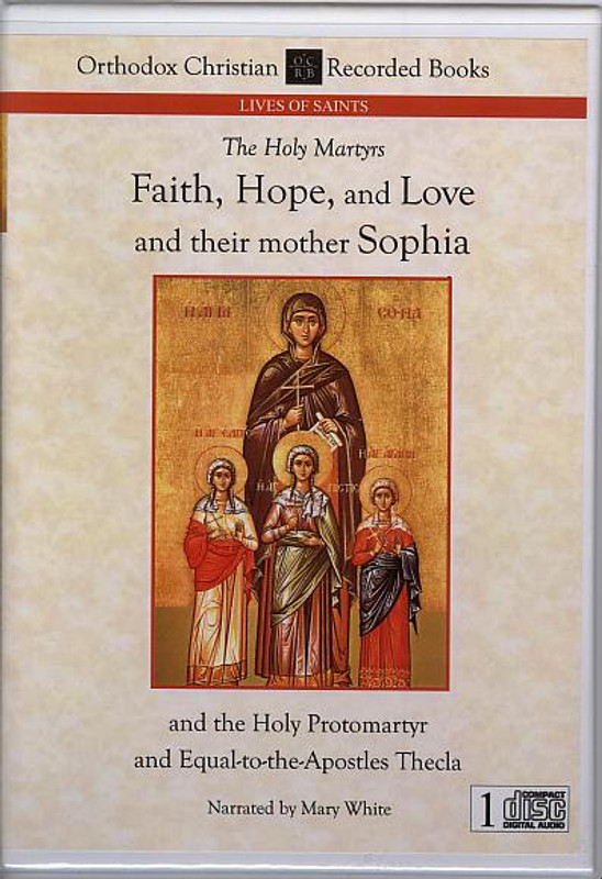 THE HOLY MARTYRS FAITH, HOPE, AND LOVE AND THEIR MOTHER SOPHIA and THE HOLY PROTOMARTYR AND EQUAL-TO-THE-APOSTLES THECLA (Narrated CD)