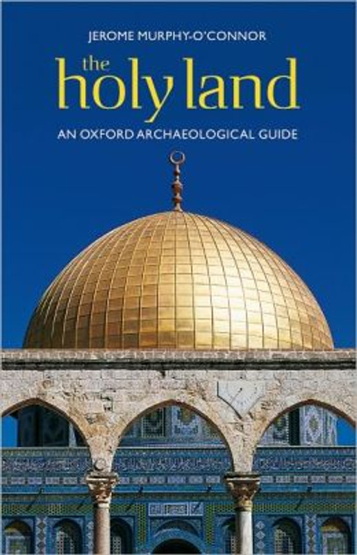 THE HOLY LAND: An Oxford Archaeological Guide (Oxford Archaeological Guides)