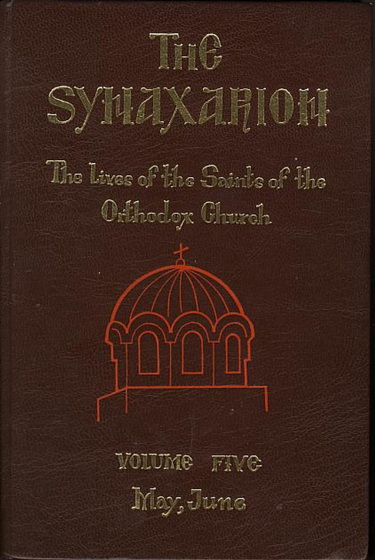 THE SYNAXARION: The Lives of the Saints of the Orthodox Church;  Vol. V, May/June