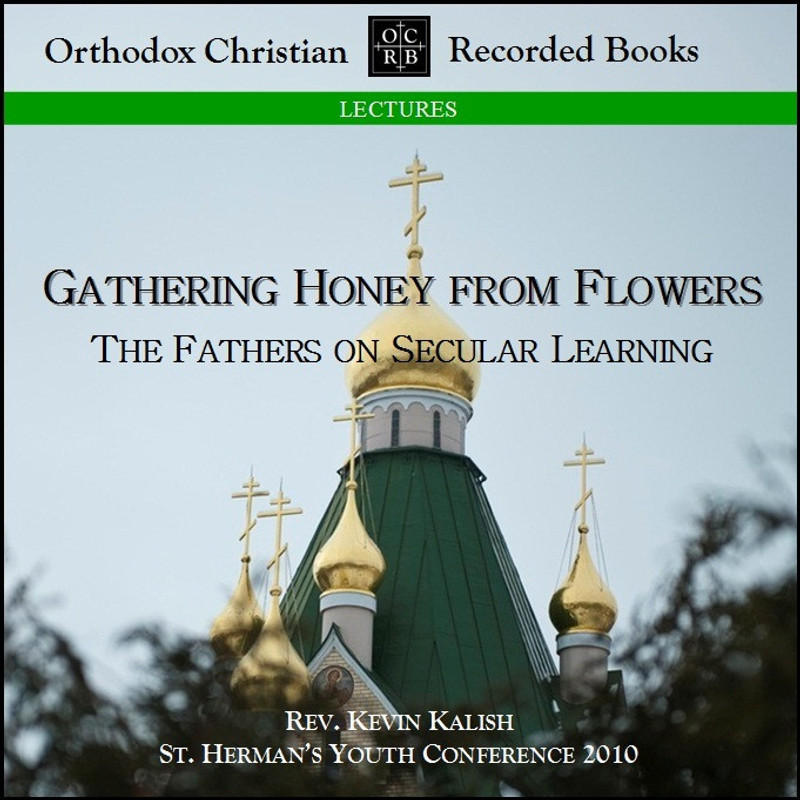 GATHERING HONEY FROM FLOWERS: The Fathers on Secular Learning (CD)