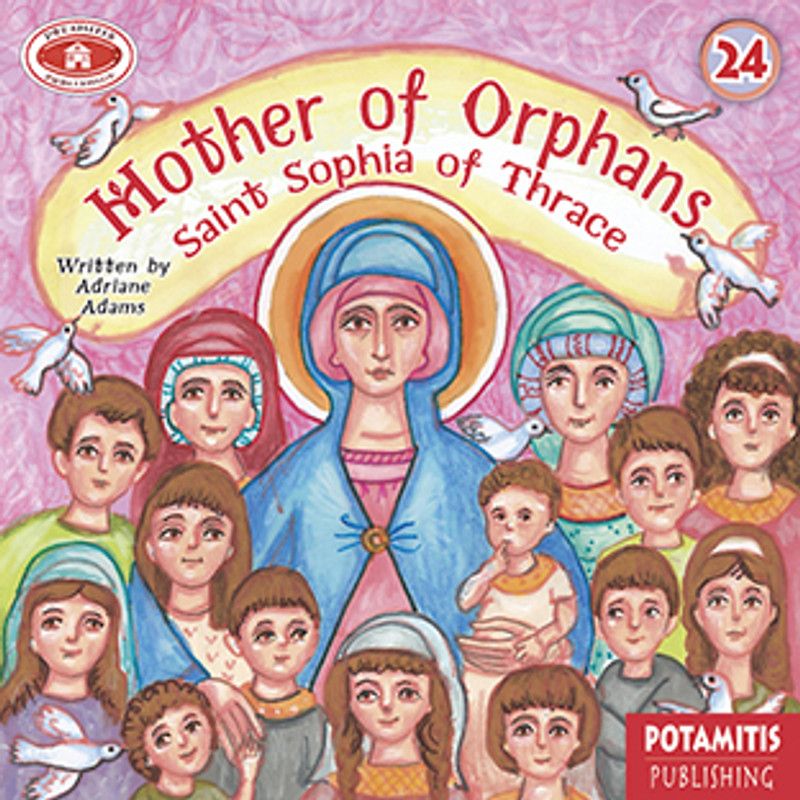 MOTHER OF ORPHANS Saint Sophia of Thrace  (Paterikon for Kids series)