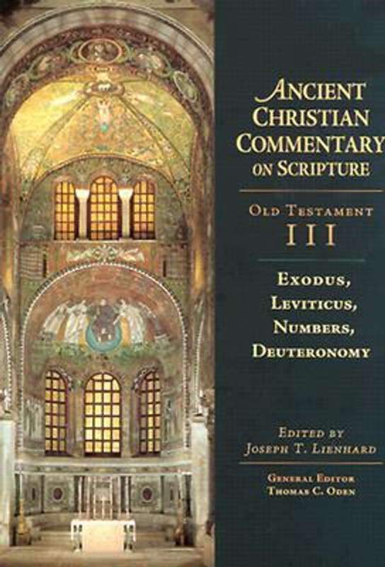 ANCIENT CHRISTIAN COMMENTARY ON SCRIPTURE, VOL 3: Exodus, Leviticus, Numbers, Deuteronomy
