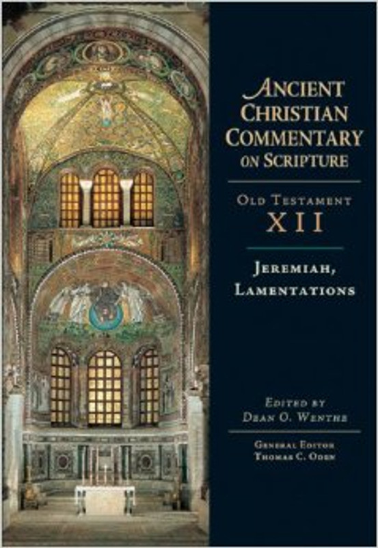 JEREMIAH, LAMENTATIONS, VOL 12 (From the Ancient Christian Commentary on Scripture)