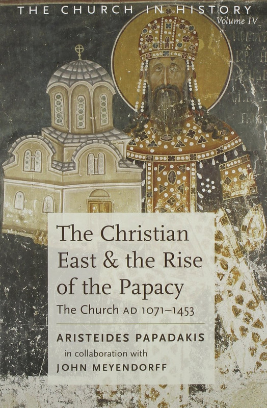 THE CHRISTIAN EAST AND THE RISE OF THE PAPACY: The Church AD 1071-1453