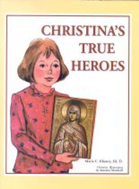 CHRISTINA''S TRUE HEROES: St. Anna, St. Mary Magdalene, St. Photini, St. Brigid, St. Mary of Egypt, St. Theodora, St. Elizabeth