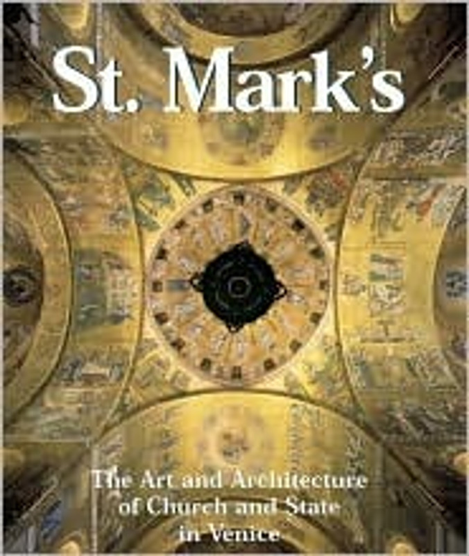 St Mark's: The Art and Architecture of Church and State in Venice (HARDCOVER)
