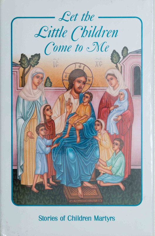 LET THE LITTLE CHILDREN COME TO ME: Stories of Children Martyrs
