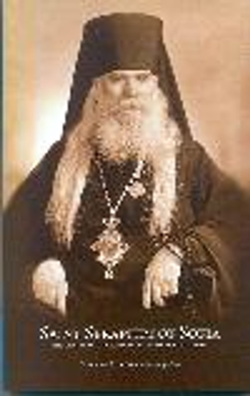 SAINT SERAPHIM OF SOFIA: His Life, Teachings, Miracles and Glorification