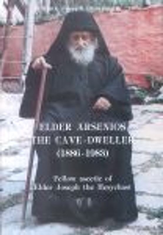 ELDER ARSENIOS THE CAVE-DWELLER: Fellow Ascetic  of the elder Joseph the Hesychast - OUT OF PRINT