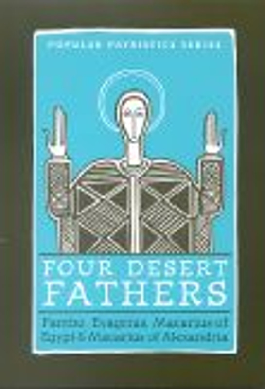 FOUR DESERT FATHERS: PAMBO, Evagrius, Macarius of Egypt and Macarius of Alexandria
