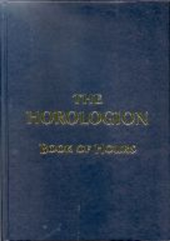 THE HOROLOGION: The Book of Hours (Translated from the Slavonic of the 1910 Chasaslov Old Ritualist edition)